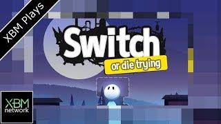 XBM Plays Switch - or Die Trying - Xbox One