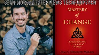 """Sean Morgan, author of """"The Mastery of Change"""", interviews Cody Rall"""