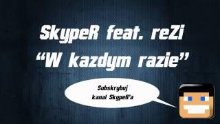 SkypeR feat. reZi - W każdym razie