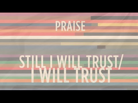 Still I Will Trust: I Will Trust | He's Able | Indiana Bible College