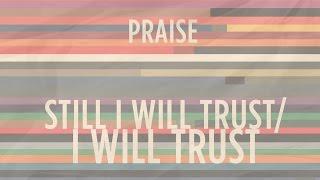 Still I Will Trust: I Will Trust | He