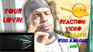 REACTION VIDEO | YOUR LOVIN - STEEL BANGLEZ YXNG BANE MO | LIT REACTION (HAVE TO WATCH)