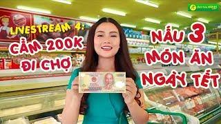 Livestream 3: Thử thách CẦM 200K đi Bách hóa XANH mua nguyên liệu NẤU 3 MÓN ĂN NGÀY TẾT