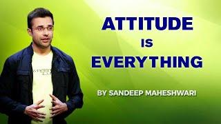 ATTITUDE IS EVERYTHING - By Sandeep Maheshwari   Hindi