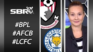 Bournemouth vs Leicester 29.08.15 | Premier League Football | Match Preview & Predictions