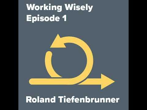 Working Wisely - Episode 1 - Roland Tiefenbrunner