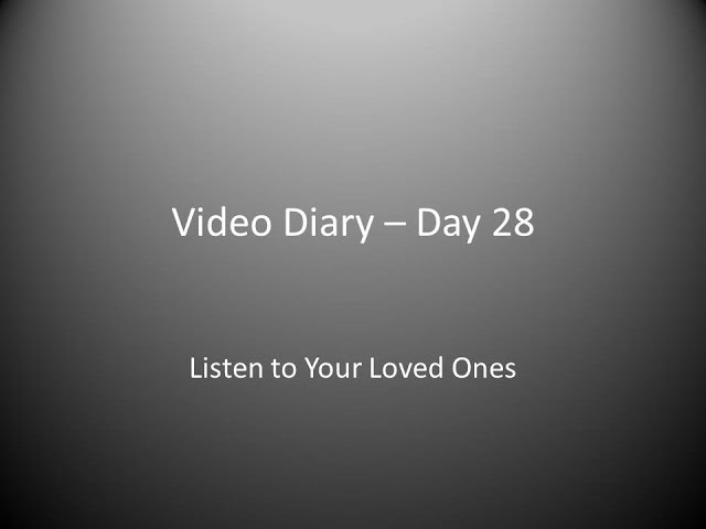 Day 28 : Listen to Your Loved Ones