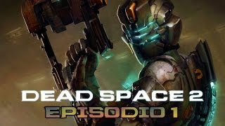 Dead Space 2 - EPISODIO 1 - ISAAC IS BACK BITCHES