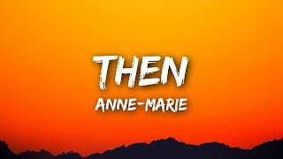 Anne-Marie - Then Lyrics  Lyrics Video