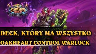 DECK, KTÓRY MA WSZYSTKO - OAKHEART CONTROL WARLOCK - Hearthstone Decks std (The Boomsday Project)