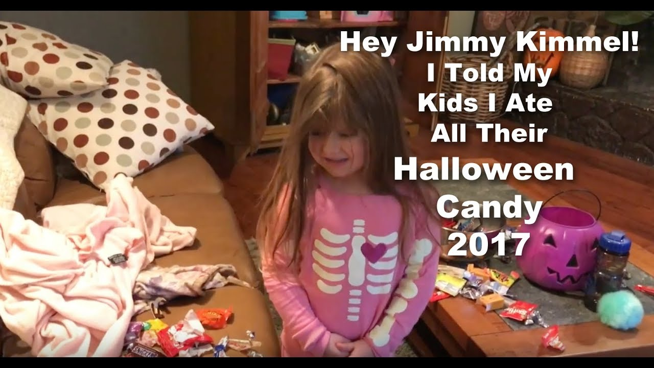Hey Jimmy Kimmel , I told my kids I ate all their Halloween candy ...