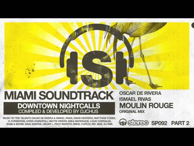 Oscar De Rivera & Ismael Rivas - Moulin Rouge (Original Mix)