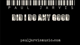 Paul Jarvis Acoustic Bass - Did I Do Any Good (Official Video)