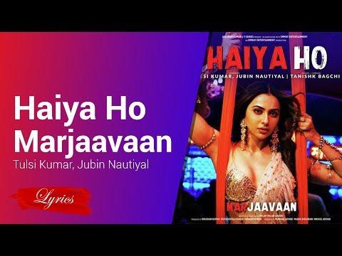 Lyrics Haiya Ho Marjaavaan Tulsi Kumar, Jubin Nautiyal, Tanishk Bagchi
