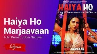 Lyrics Haiya Ho - Marjaavaan - Tulsi Kumar, Jubin Nautiyal, Tanishk Bagchi