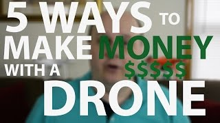 5 ways to make money with a drone