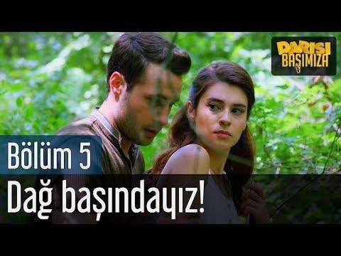 Darısı Başımıza 5. Bölüm (Final) - Dağ Başındayız!