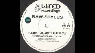 Raw Stylus - Pushing Against The Flow (Roger S Narcotic Mix)