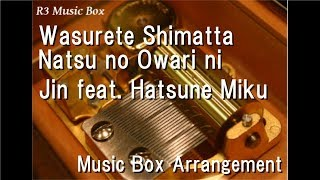 Wasurete Shimatta Natsu no Owari ni/Jin feat. Hatsune Miku [Music Box] thumbnail