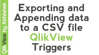 QlikView Tutorial   Exporting and Appending data to a CSV file   QlikView Triggers   Data & Tools