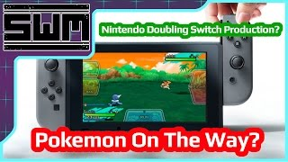 Nintendo Doubling Production On The Switch! Pokemon Coming?