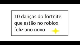 10 danças do fortnite que estau no roblox (ROBLO) felis ano novo!