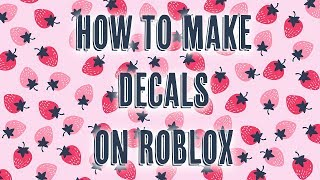 HOW TO MAKE DECALS ON ROBLOX