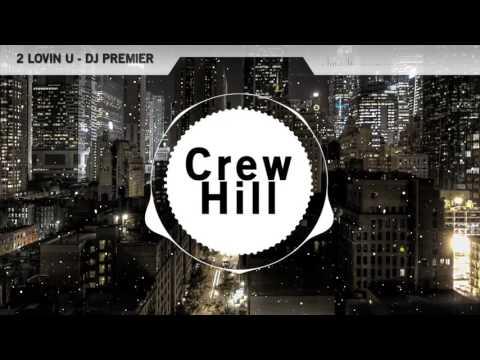 2 LOVIN U - DJ Premier | Crew Hill