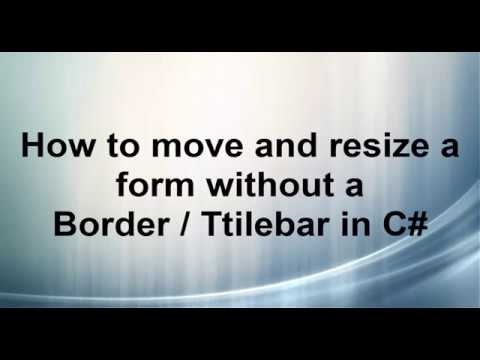 How to move and resize a form without a border And Titlebar C# WinForm