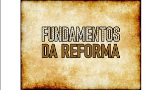 CULTO | FUNDAMENTOS DA REFORMA