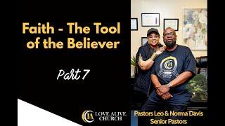 Faith - The Tool of the Believer - [Part 7] Pastor Leo Davis [FINALE]