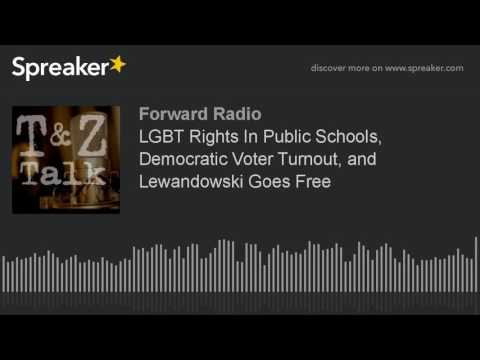 LGBT Rights In Public Schools, Democratic Voter Turnout, and Lewandowski Goes Free