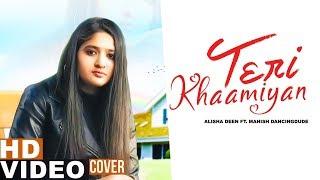 Teri Khaamiyan (Reprise Version) | Alisha Deen Ft Manish | Akhil | Jaani |B Praak | New Songs 2019
