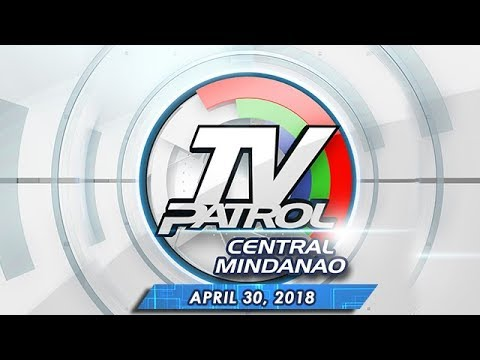 TV Patrol Central Mindanao - Apr 30, 2018