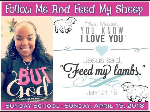 📚📝✏️ Sunday School Lesson Highlight:  🐑 Follow Me And Feed My Sheep  🐑   April 15, 2018