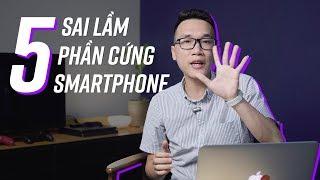 5 sai lầm khi chọn thông số trên smartphone
