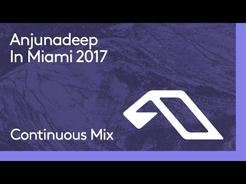 Anjunadeep In Miami 2017 (Continuous Mix)