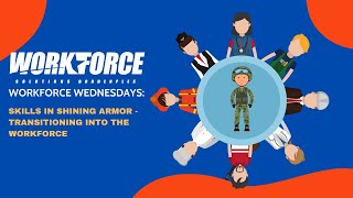Workforce Wednesdays Episode 57: Skills in shining armor - transitioning into the workforce