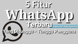 Gambar cover Di Tunggu- Tunggu !! 5 Fitur WhatsApp Terbaru Versi 2.17.254