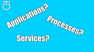 Applications, Processes & Services - What is the difference?