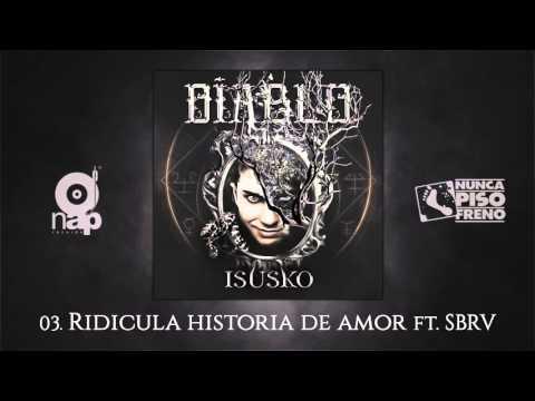 ISUSKO - 03. RIDÍCULA HISTORIA DE AMOR ft. SBRV DIABLO 2015
