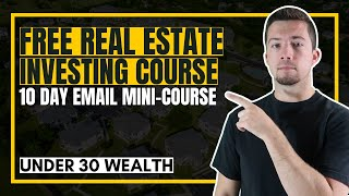 FREE 10 Day Real Estate Investing Course - Under 30 Wealth