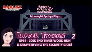 SFG - Roblox - Lumber Tycoon 2 - EP54 - 100k Solo End Times Run & Demystifying the Security Gate!