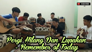 Pergi Hilang Dan Lupakan - Remember of Today (Cover Gapuk Squad)