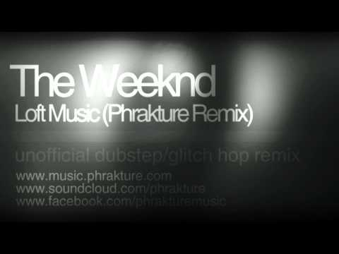 The Weeknd - Loft Music (Dubstep/Glitch Hop Remix by Phrakture)