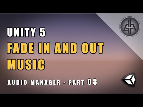 Unity 5 - Fade In and Fade Out Music or Sound (Audio Manager) - Part 03