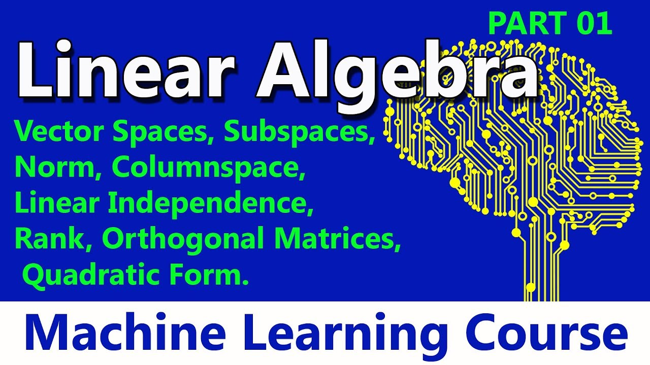 07 Linear Algebra: Vector Spaces, Subspaces, Orthogonal Matrices ...