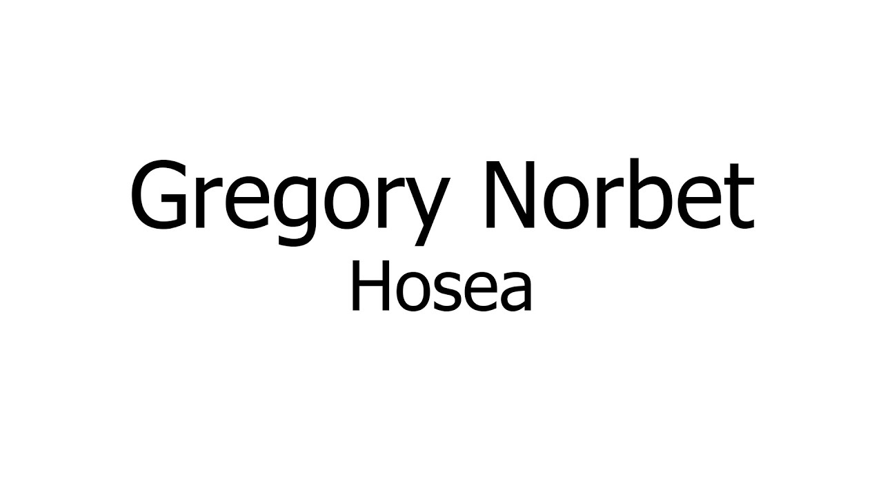 Gregory Norbet Hosea Music Sheets Chords Lyrics Youtube