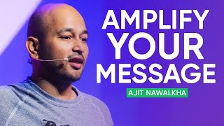 How To Amplify Your Message With Connection | Ajit Nawalkha