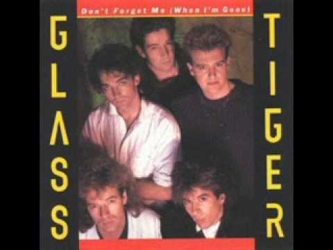 Glass Tiger - Don't Forget Me When I'm Gone